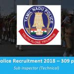 TNUSRB Recruitment 2018 | 309 Vacancies | Sub Inspector (Technical) | Diploma/ BE/ B.Tech | August 2018 | Apply Online